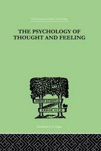 The Psychology Of Thought And Feeling: A Conservative Interpretation of Results in Modern Psychology - Charles Platt - cover