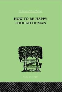 How To Be Happy Though Human - W. Beran Wolfe - cover
