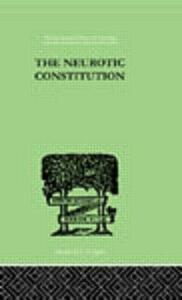 The Neurotic Constitution: OUTLINES OF A COMPARATIVE INDIVIDUALISTIC PSYCHOLOGY and - Alfred Adler - cover