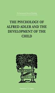 The Psychology Of Alfred Adler: and the Development of the Child - Madelaine Ganz - cover