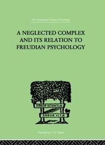 A Neglected Complex And Its Relation To Freudian Psychology - W. R. Bousfield - cover
