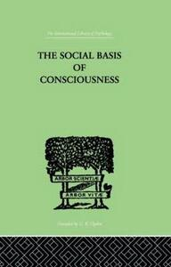 The Social Basis Of Consciousness: A STUDY IN ORGANIC PSYCHOLOGY Based upon a Synthetic and Societal - Trigant Burrow - cover