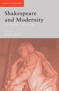 Shakespeare and Modernity: Early Modern to Millennium - cover