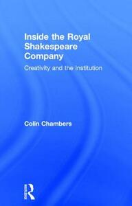 Inside the Royal Shakespeare Company: Creativity and the Institution - Colin Chambers - cover