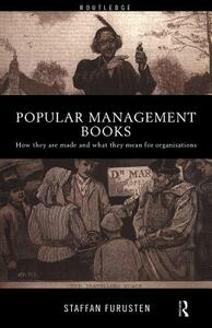 Popular Management Books: How they are made and what they mean for organisations - Staffan Furusten - cover