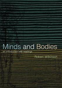 Minds and Bodies: An Introduction with Readings - Robert Wilkinson - cover