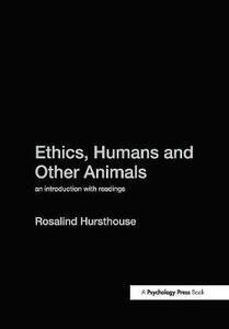 Ethics, Humans and Other Animals: An Introduction with Readings - Rosalind Hursthouse - cover