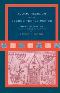 Judaic Religion in the Second Temple Period: Belief and Practice from the Exile to Yavneh - Lester L. Grabbe - cover