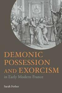 Demonic Possession and Exorcism: In Early Modern France - Sarah Ferber - cover