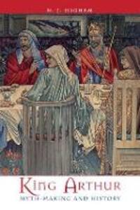 King Arthur: Myth-Making and History - N. J. Higham - cover