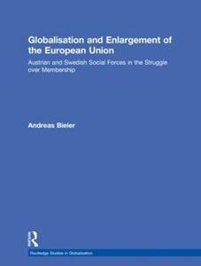 Globalisation and Enlargement of the European Union: Austrian and Swedish Social Forces in the Struggle over Membership - Andreas Bieler - cover