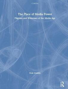 The Place of Media Power: Pilgrims and Witnesses of the Media Age - Nick Couldry - cover