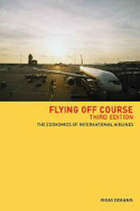 Flying Off Course: The Economics of International Airlines - Rigas Doganis - cover