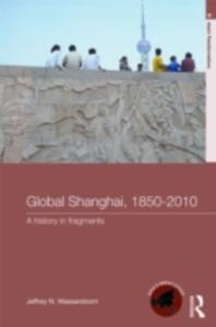 Global Shanghai, 1850-2010: A History in Fragments - Jeffrey N. Wasserstrom - cover