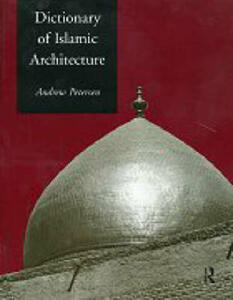 Dictionary of Islamic Architecture - Andrew Petersen - cover
