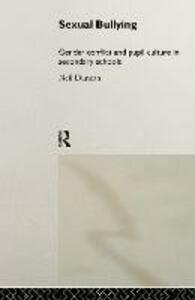 Sexual Bullying: Gender Conflict and Pupil Culture in Secondary Schools - Neil Duncan - cover