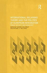 International Relations Theory and the Politics of European Integration: Power, Security and Community - cover