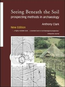 Seeing Beneath the Soil: Prospecting Methods in Archaeology - Anthony Clark - cover