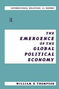 The Emergence of the Global Political Economy - William Thompson - cover