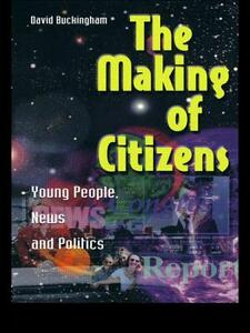 The Making of Citizens: Young People, News and Politics - David Buckingham - cover
