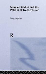 Utopian Bodies and the Politics of Transgression - Lucy Sargisson - cover