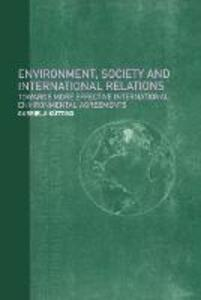 Environment, Society and International Relations: Towards More Effective International Agreements - Gabriela Kutting - cover