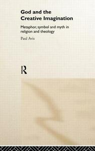 God and the Creative Imagination: Metaphor, Symbol and Myth in Religion and Theology - Paul Avis - cover
