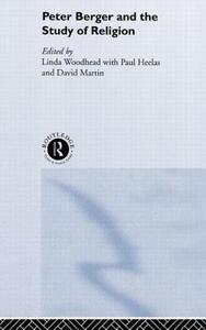 Peter Berger and the Study of Religion - Paul Heelas,David Martin,Linda Woodhead - cover