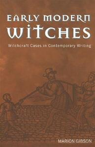 Early Modern Witches: Witchcraft Cases in Contemporary Writing - Marion Gibson - cover