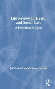 Life Review In Health and Social Care: A Practitioners Guide - Jeff Garland,Christina Garland - cover