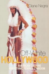 Off-White Hollywood: American Culture and Ethnic Female Stardom - Diane Negra - cover