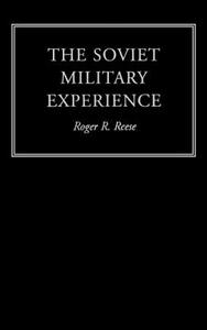 The Soviet Military Experience: A History of the Soviet Army, 1917-1991 - Roger R. Reese - cover