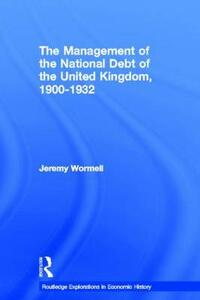 The Management of the National Debt of the United Kingdom 1900-1932 - Jeremy Wormell - cover