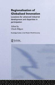 Regionalisation of Globalised Innovation: Locations for advanced industrial development and disparities in participation - cover
