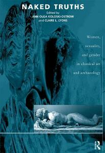 Naked Truths: Women, Sexuality and Gender in Classical Art and Archaeology - cover
