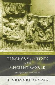 Teachers and Texts in the Ancient World: Philosophers, Jews and Christians - H. Greg Snyder - cover