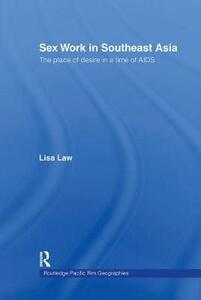 Sex Work in Southeast Asia: The Place of Desire in a Time of AIDS - Lisa Law - cover