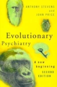 Evolutionary Psychiatry, second edition: A New Beginning - Anthony Stevens,John Price - cover