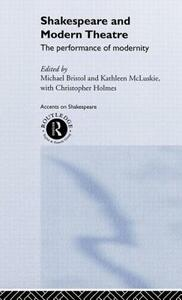 Shakespeare and Modern Theatre: The Performance of Modernity - cover