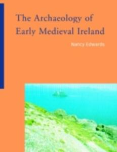 The Archaeology of Early Medieval Ireland - Nancy Edwards - cover