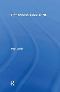 Britishness since 1870 - Paul Ward - cover