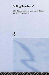 Failing Teachers? - E. C. Wragg,G. S. Haynes,R. P. Chamberlin - cover