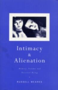 Intimacy and Alienation: Memory, Trauma and Personal Being - Russell Meares - cover