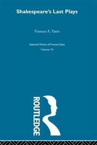 Shakespeares Last Plays - Frances Yates - cover