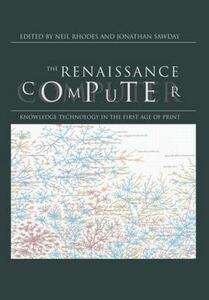 The Renaissance Computer: Knowledge Technology in the First Age of Print - Neil Rhodes,Jonathan Sawday - cover