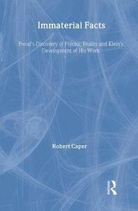 Immaterial Facts: Freud's Discovery of Psychic Reality and Klein's Development of His Work - Robert A. Caper - cover