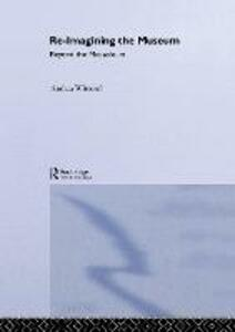 Re-Imagining the Museum: Beyond the Mausoleum - Andrea Witcomb - cover