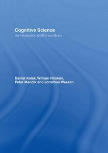 Cognitive Science: An Introduction to Mind and Brain - Daniel Kolak,William Hirstein,Peter Mandik - cover