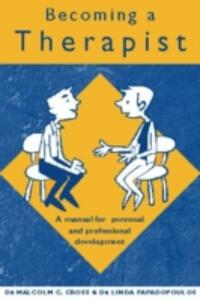 Becoming a Therapist: A Manual for Personal and Professional Development - Malcolm C. Cross,Linda Papadopoulos - cover