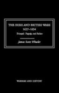 The Irish and British Wars, 1637-1654: Triumph, Tragedy, and Failure - James Scott Wheeler - cover